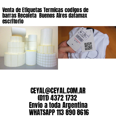Venta de Etiquetas Termicas codigos de barras Recoleta  Buenos Aires datamax escritorio