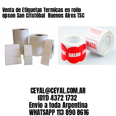 Venta de Etiquetas Termicas en rollo epson San Cristóbal  Buenos Aires TSC