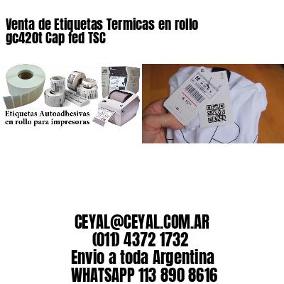 Venta de Etiquetas Termicas en rollo gc420t Cap fed TSC