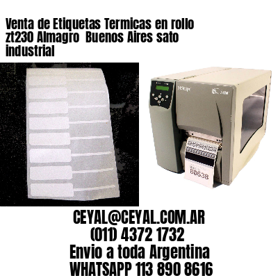 Venta de Etiquetas Termicas en rollo zt230 Almagro  Buenos Aires sato industrial