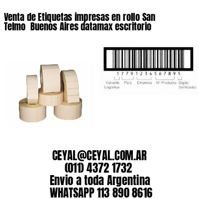Venta de Etiquetas impresas en rollo San Telmo  Buenos Aires datamax escritorio