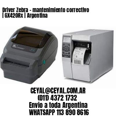 Driver Zebra - mantenimiento correctivo   GX420Rx   Argentina