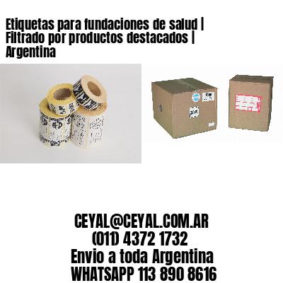 Etiquetas para fundaciones de salud   Filtrado por productos destacados   Argentina