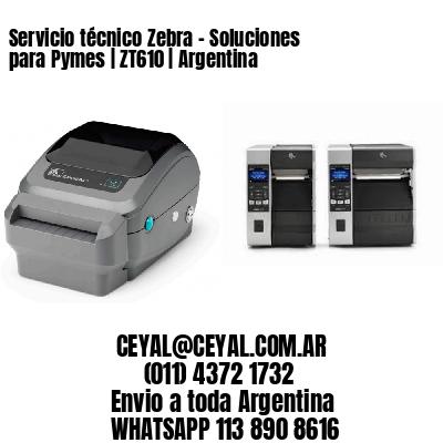 Servicio técnico Zebra - Soluciones para Pymes   ZT610   Argentina