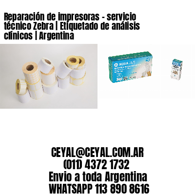 Reparación de impresoras - servicio técnico Zebra | Etiquetado de análisis clínicos | Argentina