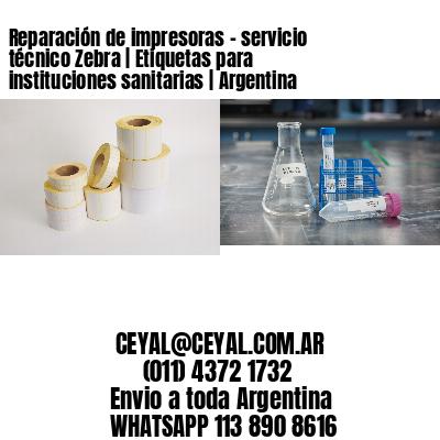 Reparación de impresoras - servicio técnico Zebra | Etiquetas para instituciones sanitarias | Argentina